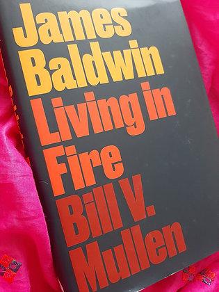 James Baldwin. Living in Fire. By Bill V. Mullen