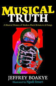 Musical Truth: A Musical History of Modern Black Britain in 28 Songs (Hardback)