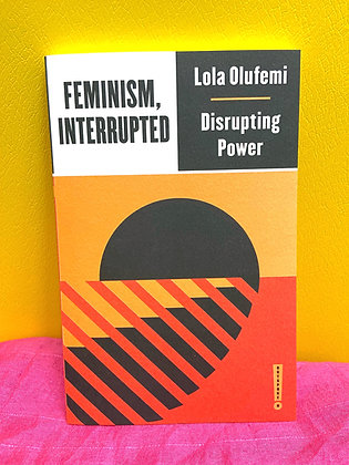 Feminism Interrupted, Disrupting Power, Lola Olufemi