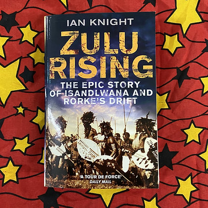 Zulu Rising: The Epic Story of iSandlwana and Rorke's Drift by Ian Knight