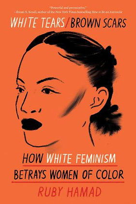 White Tears/Brown Scars: How White Feminism Betrays Women of Colour (Hardback)