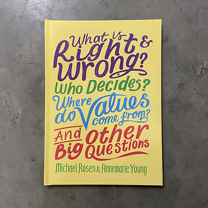What is Right and Wrong? Who Decides? Where Do Values Come From?