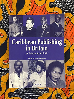 Caribbean Publishing In Britain: A Tribute to Arif Ali by Asher & Martin Hoyles