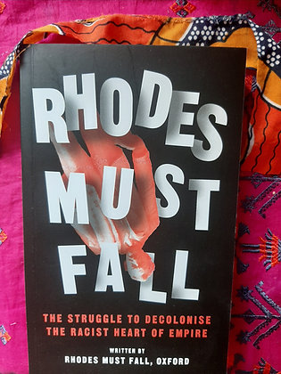 Rhodes Must Fall, The Struggle to Decolonise the Racist Heart of Empire.