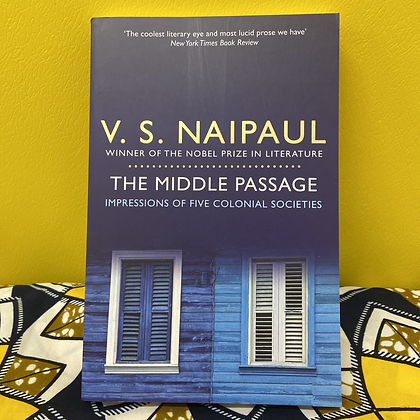 The Middle Passage: Impressions of Five Colonial Societies by V. S. Naipaul