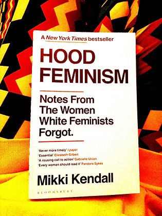 Hood Feminism. Notes From The Women White Feminism Forgot by Milkki Kendall