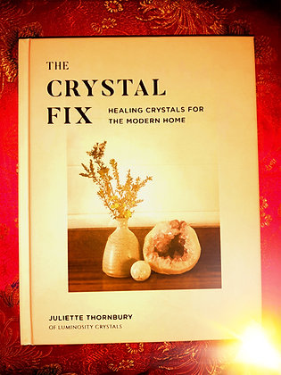 The Crystal Fix. Healing Crystals for the modern home. Juliette Thornbury