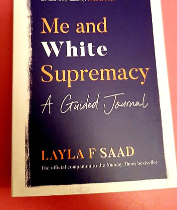 Me and White Supremacy, A Guided Journal, Layla F Saad