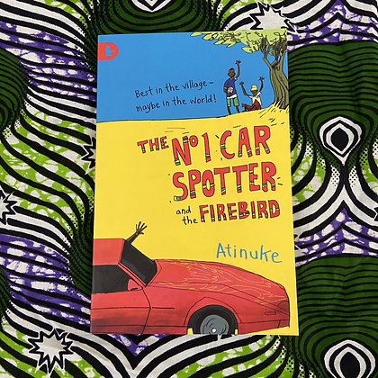 The No. 1 Car Spotter and the Firebird by Atinuke