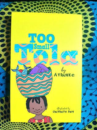 Too Small Tola by Atinuke, Onyinye Iwu (Illustrator)