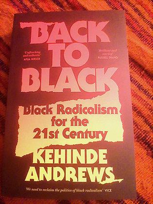 Back to Black, Retelling Black Radicalism for the 21st Century, Kehinde Andrews