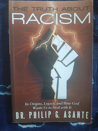Truth about Racism,Its origins,legacy & How God Wants Us to Deal With it, Dr Asa