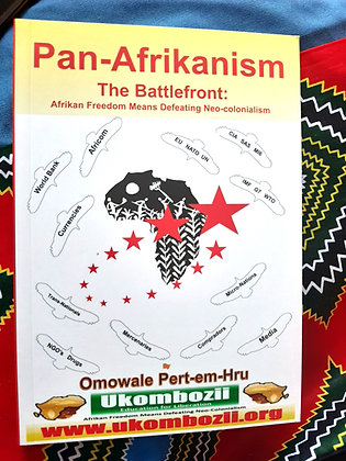 Pan-Afrikanism: The Battlefront: Afrikan Freedom Means Defeating Neo-Colonialism