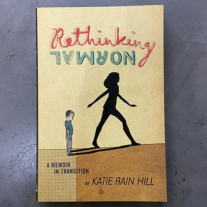 Rethinking Normal: A Memoir in Transition by Katie Rain Hill (TEEN)