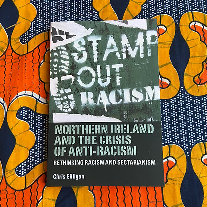 Northern Ireland and the Crisis of Anti-Racism: Rethinking Racism and Sectariani