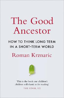 The Good Ancestor by Roman Krznaric (Paperback)