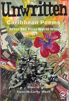 Unwritten: Caribbean Poems After the First World War Editor Karen McCarthy Woolf