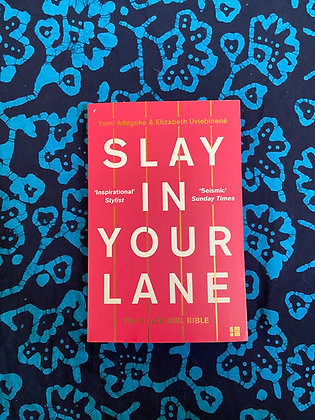 Slay In Your Lane by Yomi Adegoke & Elizabeth Uviebinené