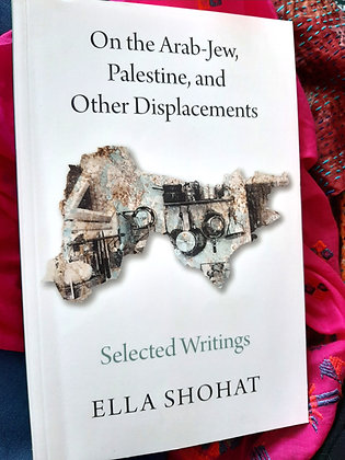 On the Arab-Jew,Palestine & Other Displacements:Selected Writings of Ella Shohat