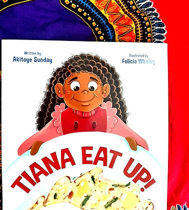 Tiana Eat Up, Akitoye Sunday, Felicia Whaley (Illustrator)