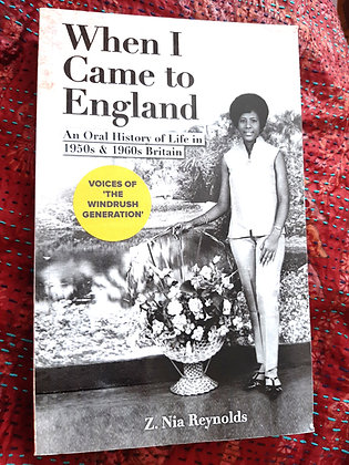 When I came to England,An oral History of Life in 50s&60s Britain,Z.Nia Reynolds