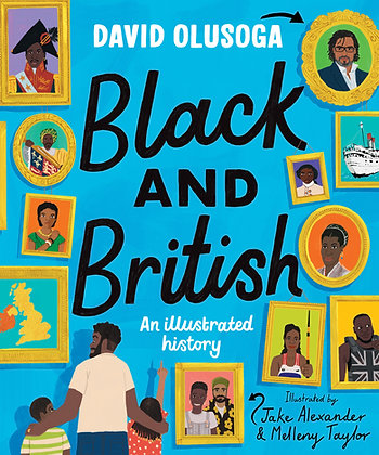 Black and British, An Illustrated History by David Olusoga AVAILABLE IN NOVEMBER
