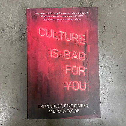 Culture is Bad for You By Orian Brook, Dave O'Brien, Mark Taylor