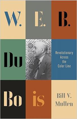 W.E.B. Du Bois Revolutionary Across the Color Line By Bill V. Mullen