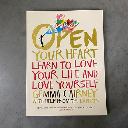 Open Your Heart: Learn to Love Your Life and Love Yourself by Gemma Cairney