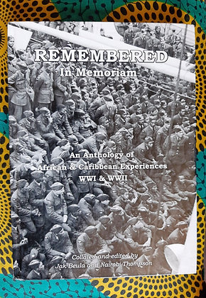 Remembered in Memoriam,An Anthology of African & Caribbean Experiences WW1 & WW2