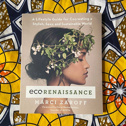 ECOrenaissance: A Lifestyle Guide for Cocreating a Stylish, Sexy, and Sustainabl