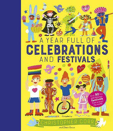 A Year Full of Celebrations and Festivals: Over 90 fun and fabulous festivals