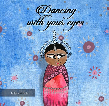Dancing With Your Eyes By Desiree Bashi