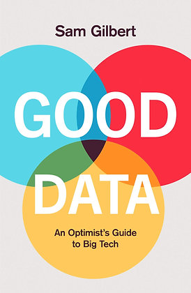 Good Data, An Optimist's Guide to our Digital Future by Sam Gilbert