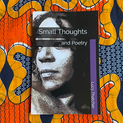 Small Thoughts and Poetry by Lucy Thatcher