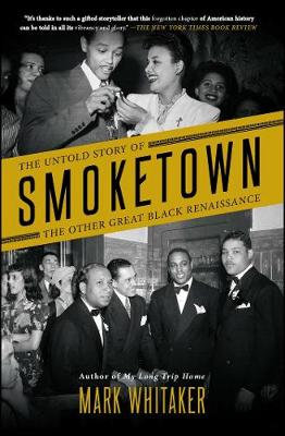 Smoketown: The Untold Story Of The Other Great Black Renaissance By MarkWhitaker