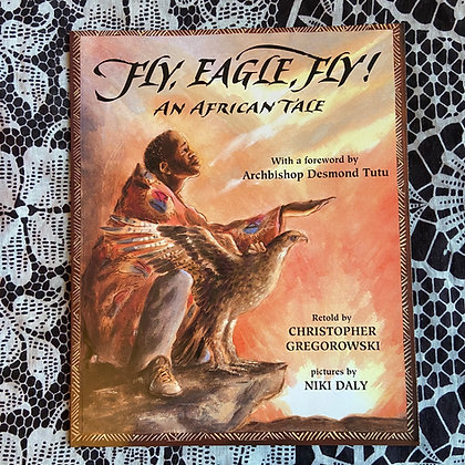 Fly, Eagle, Fly!: An African Tale by Christopher Gregorowski