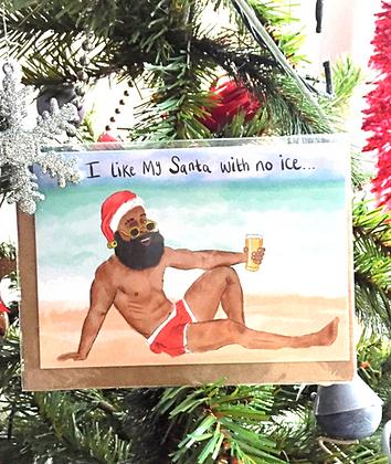 "Christmas card - ""I like my Santa with no ice"""
