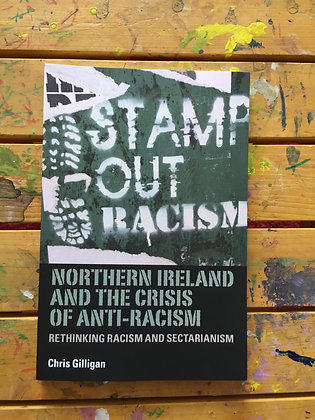 Northern Ireland and the Crisis of Anti-Racism by Chris Gilligan