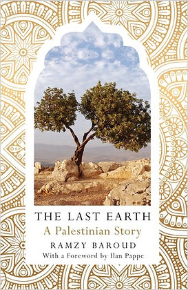 The Last Earth A Palestinian Story By Ramzy Baroud
