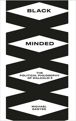 Black Minded The Political Philosophy of Malcolm X By Michael E. Sawyer