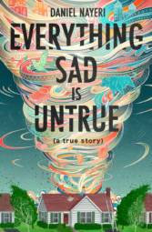 Everything Sad in Untrue, by Daniel Nayeri  - Age 10 - 18