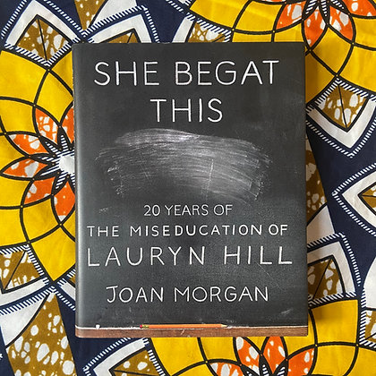 She Begat This: 20 Years of The Miseducation of Lauryn Hill by Joan Morgan