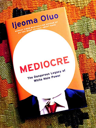 Mediocre: The Dangerous Legacy of White Male Power (Hardback)