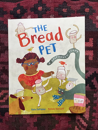 The Bread Pet: A Sourdough Story by Kate DePalma