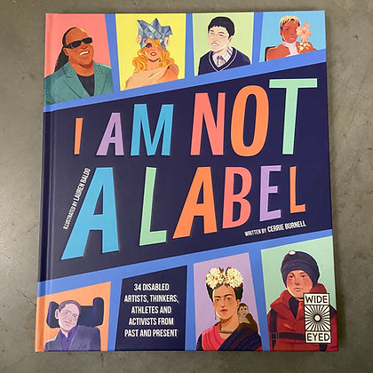 I Am Not a Label: 34 disabled artists, thinkers, athletes and activists