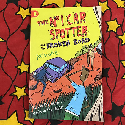 The No. 1 Car Spotter and the Broken Road by Atinuke