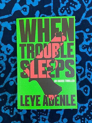 When Trouble Sleeps by Leye Adenle