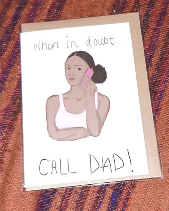"""Greetings card - """"When in doubt call dad!"""""""