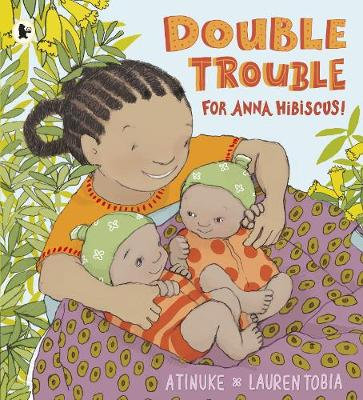 Double Trouble for Anna Hibiscus by Atinuke + Lauren Tobia
